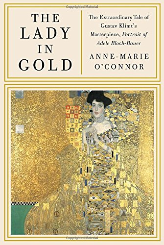 The Lady in Gold: The Extraordinary Tale of Gustav Klimt's Masterpiece, Portrait of Adele Bloch-Bauer [Deckle - Vienna To In Where Shop