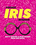 Pocket Iris Wisdom: Witty Quotes & Wise Words from Iris Apfel