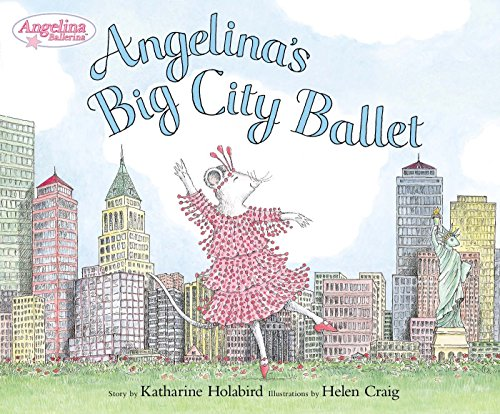 Angelina's Big City Ballet (Angelina Ballerina) by Katharine Holabird (30-Oct-2014) Hardcover