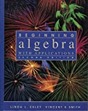 Beginning Algebra : With Applications, Exley, Linda L. and Smith, Vincent K., 0130672572