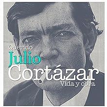 Querido Julio Cortázar: Vida y obra [Life and Works]   Livre audio Auteur(s) : Online Studio Productions Narrateur(s) : uncredited