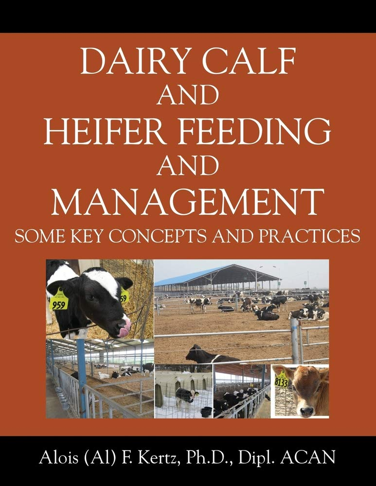 Dairy Calf and Heifer Feeding and Management: Some Key Concepts and Practices by Outskirts Press