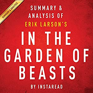 In the Garden of Beasts, by Erik Larson: Summary & Analysis Audiobook
