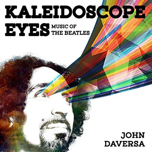 Kaleidoscope Eyes: Music of the Beatles (2016) (Album) by John Daversa