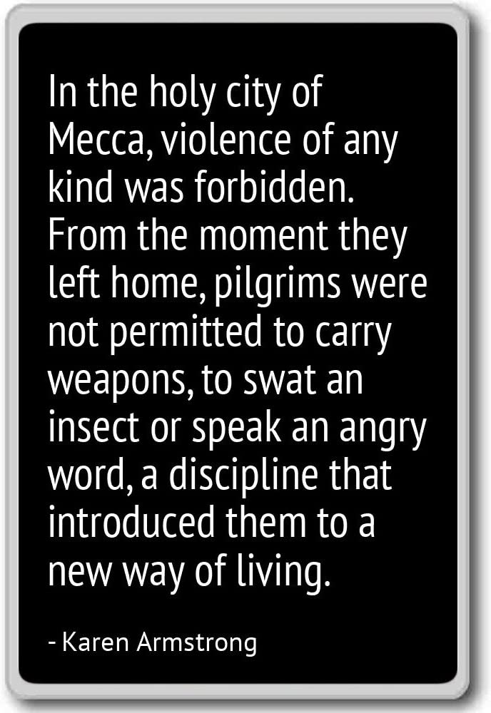 In the holy city of Mecca, violence of any ... - Karen Armstrong - fridge magnet, Black