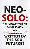 Neo-Solo: 131 Neo-Futurist Solo Plays: from Too Much Light Makes the Baby Go Blind (30 Plays in 60 Minutes)