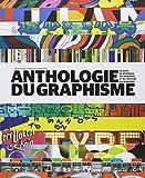 Anthologie du graphisme : Le guide de référence des pratiques et de l'histoire du graphisme ~ Bryony Gomez-Palacio, Armin Vit