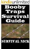 Booby Traps Survival Guide: The Top Effective Lethal and Non-Lethal Booby Traps You Can Build With Everyday Resources For Home Defense During Disaster