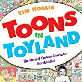 Toons in Toyland: The Story of Cartoon Character Merchandise