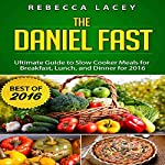 The Daniel Fast: The Ultimate Guide to Slow Cooker Meals for Breakfast, Lunch, and Dinner for 2016 - Dairy Free & Vegan | Rebecca Lacey