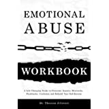 Emotional Abuse Workbook: A Life-Changing Guide to Overcome Anxiety, Heartache, Flashbacks, Confusion and Rebuild Your Self-E