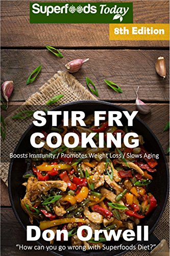 Stir Fry Cooking: Over 150 Quick & Easy Gluten Free Low Cholesterol Whole Foods Recipes full of Antioxidants & Phytochemicals (Stir Fry Natural Weight Loss Transformation Book 2) by Don Orwell