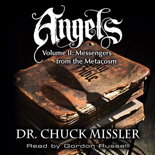 Angels: Volume II: Messengers from the Metacosm by Chuck Missler