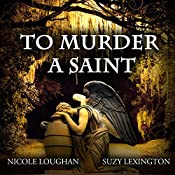To Murder a Saint : Saints, Volume 1 | Nicole Loughan