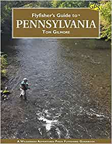 Flyfishers Guide To Pennsylvania Wilderness Adventures Flyfishing Guides