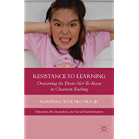 Resistance to Learning: Overcoming the Desire Not to Know in Classroom Teaching (Education, Psychoanalysis, and Social Transformation)