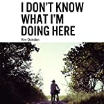 I Don't Know What I'm Doing Here | Kim Quindlen
