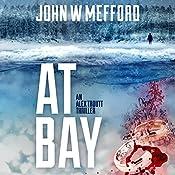 AT Bay: An Alex Troutt Thriller, Book 1 | John W. Mefford