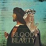 Blood & Beauty: The Borgias; A Novel | Sarah Dunant