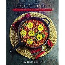 Tahini and Turmeric: 101 Middle Eastern Classics--Made Irresistibly Vegan