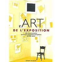 L'ART DE L'EXPOSITION. Une documentation sur trente expositions exemplaires du XXème siècle