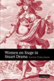 Women on Stage in Stuart Drama, Sophie Tomlinson, 0521122759