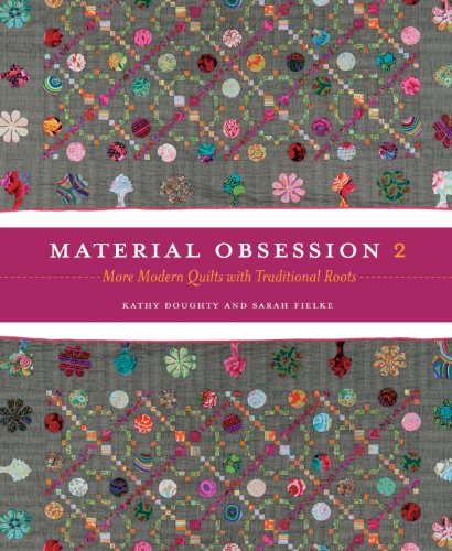 Material Obsession 2: More Modern Quilts with Traditional Roots