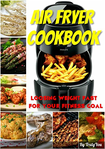 Air fryer cookbook: losing weight fast for your fitness goal (weight loss, losing weight, fitness, dreambody, healthy diet, fat free, air fryer recipes) by Sarah Solange