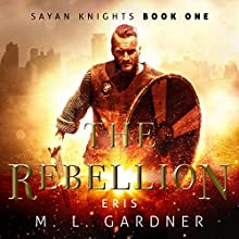 The Rebellion: Eris: The Sayan Knights Series Audiobook by M.L. Gardner Narrated by G. Michael Todd