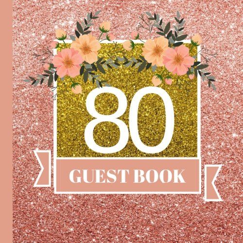 Guest Book: 80th Birthday Celebration and Keepsake Memory Guest Signing and Message Book (80th Birthday Party Decorations,80th Birthday Party Supplies,80th Birthday Party Invitations) (Volume 1) -