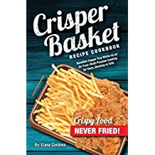 Crisper Basket® Recipe Cookbook: Nonstick Copper Tray Works as an Air Fryer. Multi-Purpose Cooking for Oven, Stovetop or Grill. (Crispy Healthy Cooking Book 1)