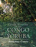 Ozain Mystery of the Congo and Yoruba, Anthony Canty, 1483679799