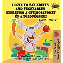 I Love to Eat Fruits and Vegetables (English Hungarian Bilingual) (English Hungarian Bilingual Collection)
