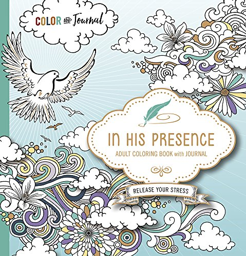 In His Presence Adult Coloring Book With Journal: Color and Journal as You Spend Time With God