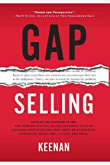Gap Selling: Getting the Customer to Yes: How Problem-Centric Selling Increases Sales by Changing Everything You Know About Relationships, Overcoming Objections, Closing and Price Hardcover