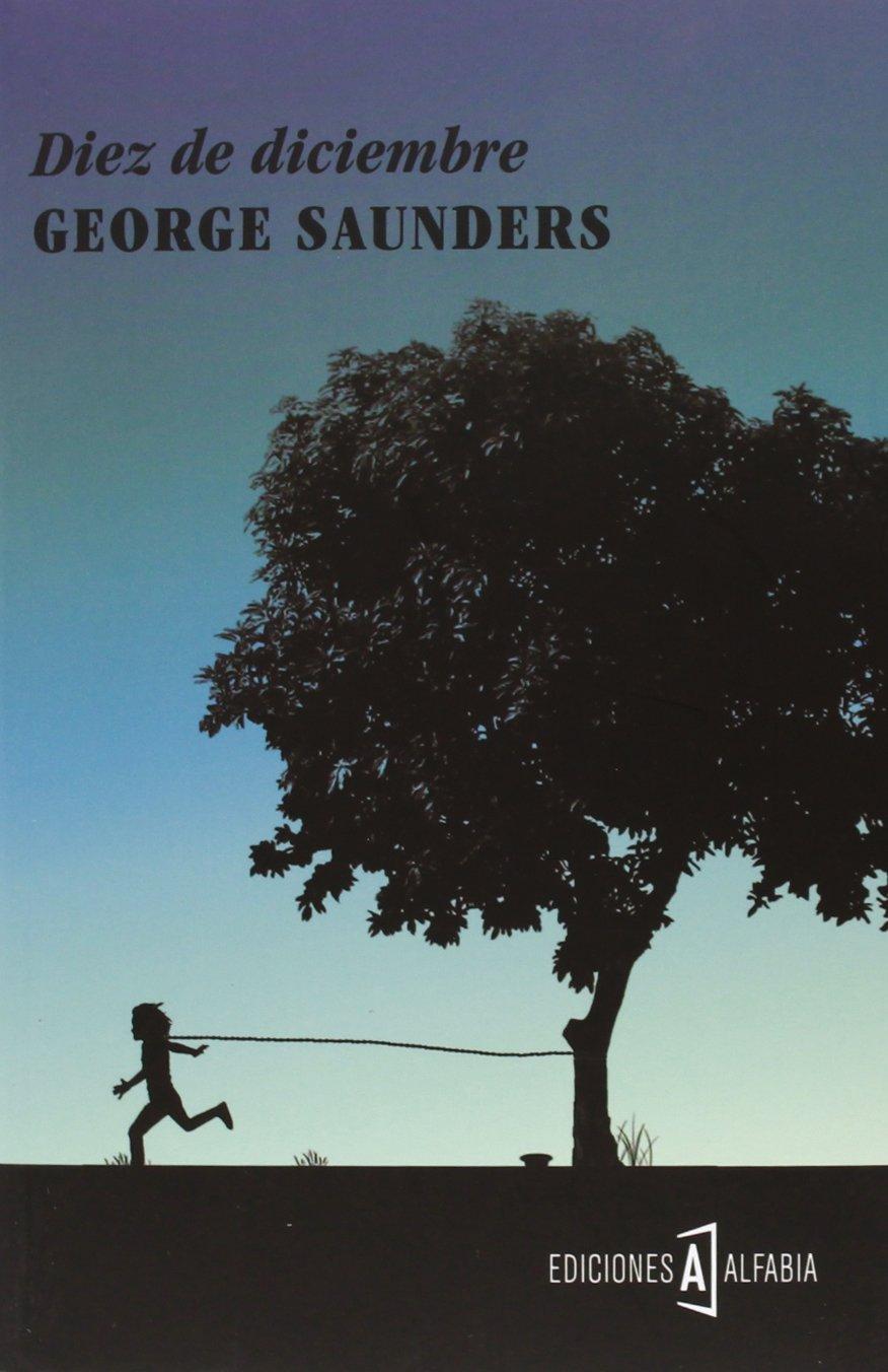 Diez de diciembre (Alfabia): Amazon.es: Saunders, George, Clark, Ben: Libros