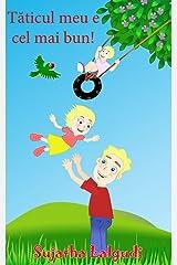 Childrens Romanian books:My Dad is the best.Taticul meu e cel mai bun: Kids book in Romanian. (Bilingual Edition) English Romanian Picture book for children.Romanian ... Romanian picture books for children 7) Kindle Edition