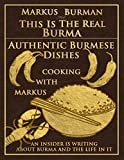 Authentic Burmese Dishes: Cooking With Markus (This Is The Real Burma Book 5)