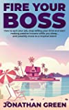 Fire Your Boss: How to Quit Your Job, Stop Selling Your Time and Start Making Passive Income While You Sleep