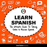 Learn Spanish - The Ultimate Guide to Talking Online in Mexican Spanish |  Innovative Language Learning LLC