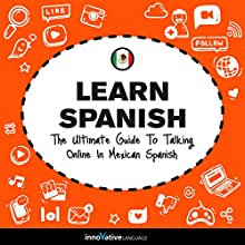 Learn Spanish - The Ultimate Guide to Talking Online in Mexican Spanish Speech by  Innovative Language Learning LLC Narrated by  SpanishPod101.com