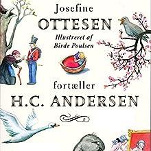 Josefine Ottesen fortæller H.C. Andersen Hörbuch von Josefine Ottesen Gesprochen von: Josefine Ottesen