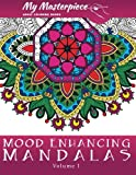 My Masterpiece Adult Coloring Books - Mood Enhancing Mandalas (Mandala Coloring Books for Relaxation, Meditation and Creativity) (Volume 1)