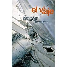 El Viaje: De Buenos Aires a Miami en 95 días por mar (Spanish Edition) Sep 21, 2013