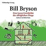 Eine kurze Geschichte der alltäglichen Dinge | Bill Bryson