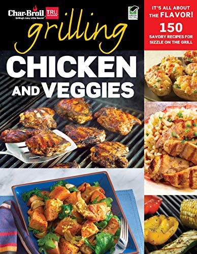 Char-Broil Grilling Chicken & Veggies (Creative Homeowner) 150 Delicious, Easy-to-Follow Recipes to Grill, BBQ, and Smoke Chicken, Vegetables, Sides, & Desserts, with Over 150 Color Photographs (Barbecuing Grilling For)