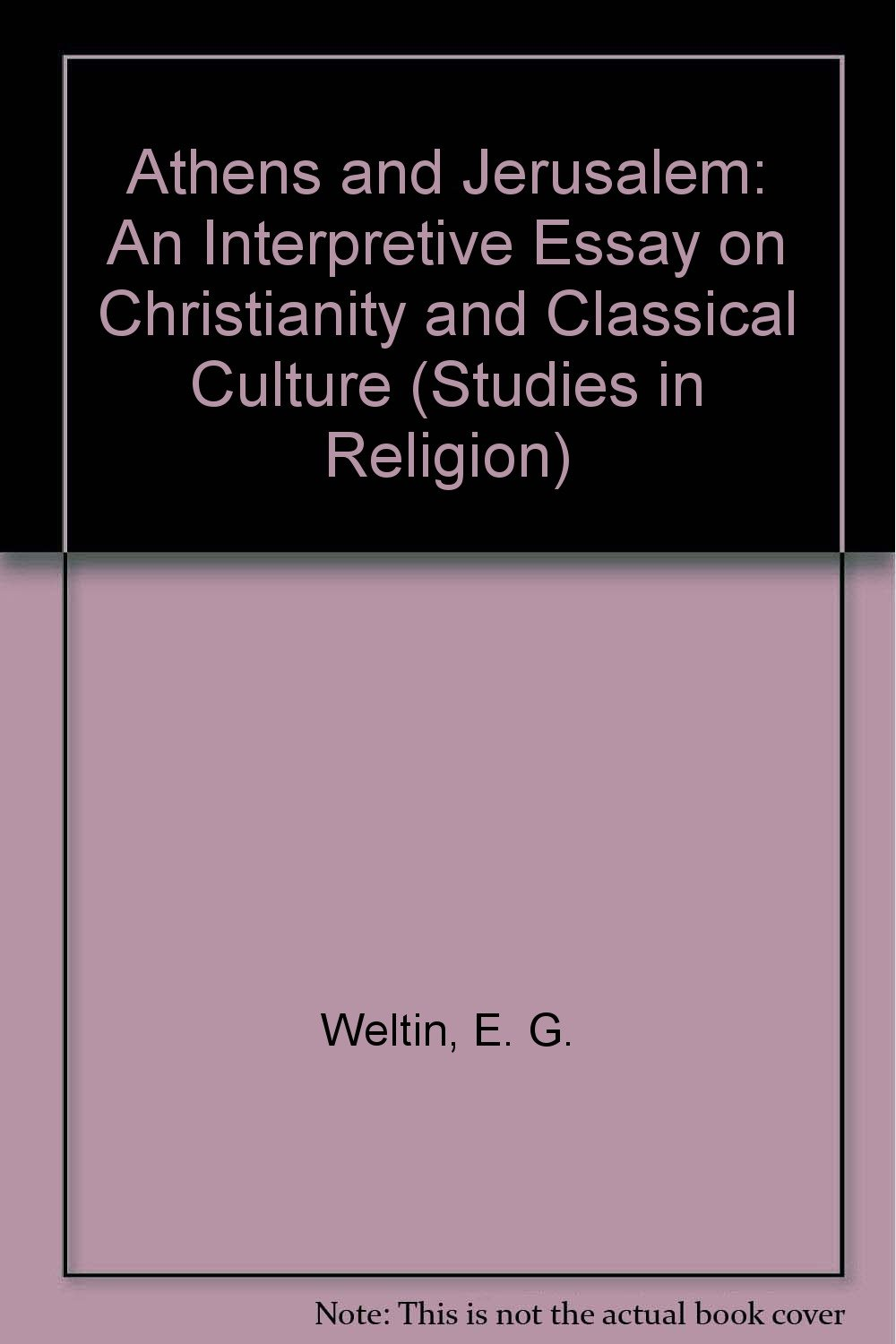 Athens And Jerusalem An Interpretive Essay On Christianity And  Athens And Jerusalem An Interpretive Essay On Christianity And Classical  Culture Studies In Religion E G Weltin  Amazoncom  Books