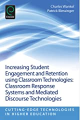 Increasing Student Engagement and Retention using Classroom Technologies: Classroom Response Systems and Mediated Discourse Technologies (Cutting-edge Technologies in Higher Education) Kindle Edition