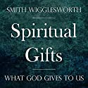 Spiritual Gifts: What God Gives to Us Audiobook by Smith Wigglesworth Narrated by William Crockett