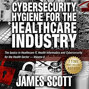 Cybersecurity Hygiene for the Healthcare Industry Audiobook